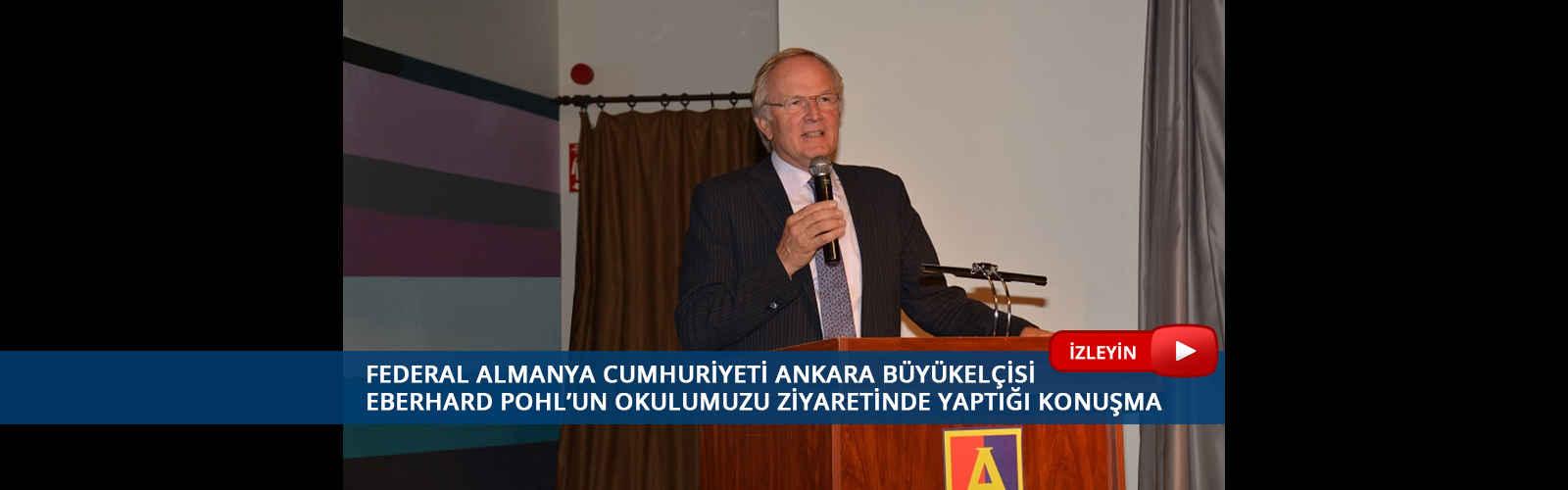 Federal Almanya Cumhuriyeti Ankara Büyükelçisi Eberhard Pohl'un okulumuzu ziyaretinde yaptığı konuşma